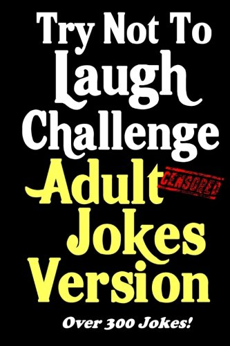 Try Not To Laugh Challenge Adult Jokes Version: Over 300 Jokes - Great Adult Birthday Gift or Stocking Stuffer Idea pdf epub