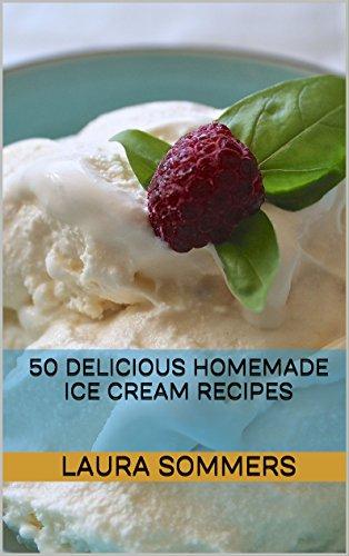 50 Delicious Homemade Ice Cream Recipes (Frozen Treats Book 1)