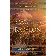 By the Waters of Babylon: A Captive's Song – Psalm 137 (The Psalm Series)