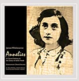 James Whitbourn: Annelies (A Choral Setting of the Diary of Anne Frank)
