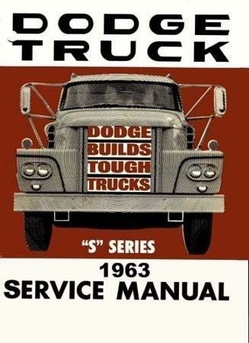 COMPLETE & UNABRIDGED 1963 DODGE TRUCK & PICKUP REPAIR SHOP & SERVICE MANUAL - FOR Panel, Power Wagon, Conventional, Forward Control, 4X4, 4X2, 6X4, Low Cab Forward, D, C, P, S, W, NC, VC, PC, VCT, NCT, & CT GAS & DIESEL