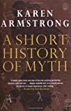 A Short History of Myth (Myths, The), Karen Armstrong, 184195800X