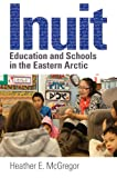 img - for Inuit Education and Schools in the Eastern Arctic book / textbook / text book