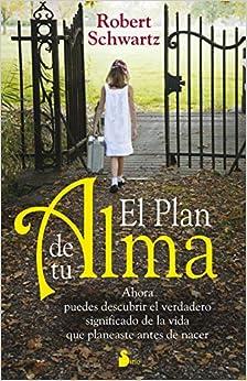 Book's Cover of Plan de tu alma, el: Ahora Puedes Descubrir el Verdadero Significado de la Vida Que Planeaste Antes de Nacer (AÑO 2014) (Español) Tapa blanda – 18 julio 2017
