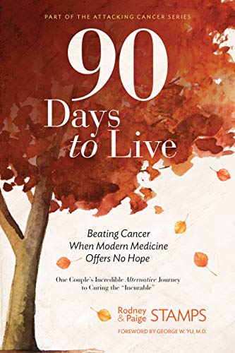 90 Days to Live: Beating Cancer When Modern Medicine Offers No Hope by [Stamps, Rodney, Stamps, Paige]