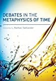 Debates in the Metaphysics of Time, , 1780934904