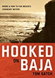 Hooked on Baja, Tom Gatch, 0881507261