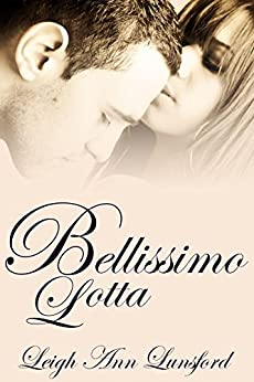 Bellissimo Lotta (Beautiful Struggle): Companion Novel to Bellissimo Fortuna (The Family Trilogy Book 2) by [Lunsford, Leigh Ann]
