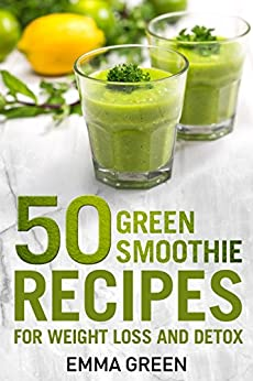 50 Top Green Smoothie Recipes: For Weight Loss and Detox (Emma Greens weight loss books Book 7) by [Green, Emma]