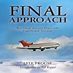 Final Approach: Northwest Airlines Flight 650, Tragedy and Triumph | Lyle Prouse