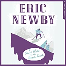 A Short Walk in the Hindu Kush Audiobook by Eric Newby Narrated by Richard E. Grant