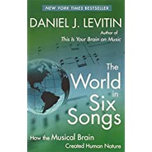 The World in Six Songs: How the Musical Brain Created Human Nature by Levitin, Daniel J. (2009) Paperback