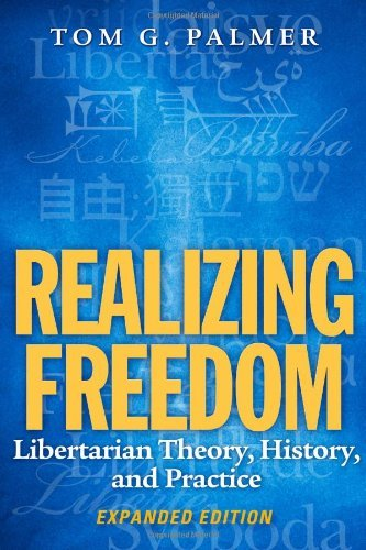 By Tom G. Palmer - Realizing Freedom: Libertarian Theory, History, and Practice (Expanded) (2014-04-22) [Paperback]