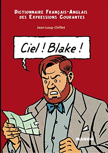 Ciel! Blake! Sky! Mortimer!: Dictionnaire Francais-Anglais des Expressions Courantes: English-French Dictionary of Running Idioms