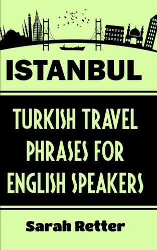 Download Istanbul: Turkish Travel Phrases for English Speaking Travelers: The best 1.000 phrases to get around when traveling in Istanbul PDF