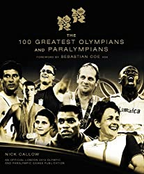 [( The 100 Greatest Olympians and Paralympians )] [by: Nick Callow] [Aug-2012]