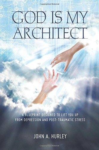 Download God Is My Architect: A Blueprint Designed to Lift You up from Depression and Post-Traumatic Stress PDF