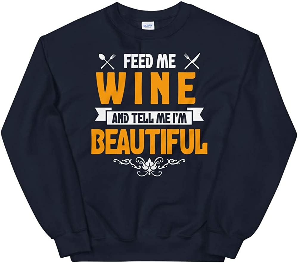 OrangePieces Feed me Wine and Tell Me Im Beautiful Unisex Sweatshirt