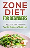 Zone Diet! Zone Diet For Beginners: Easy, Fast and Delicious Zone Diet Recipes for Weight Loss (Zone Diet Cookbook, Zone Diet Recipes Book 1)