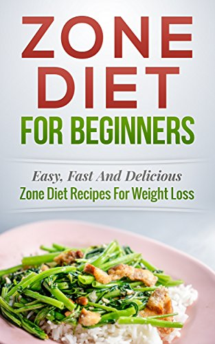 Zone diet zone diet for beginners easy fast and delicious zone zone diet zone diet for beginners easy fast and delicious zone diet recipes forumfinder Gallery