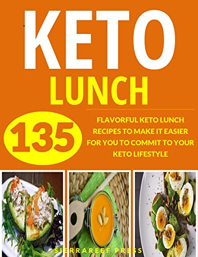 KETO LUNCH: YOUR ULTIMATE 135 KETO LUNCH RECIPES (keto, keto diet, ketogenic, lunch cookbook, fat burning diet, paleo, low carb, lunch in five, keto air fryer, air fryer, ketogenic diet, keto paleo) by SierraReef Press