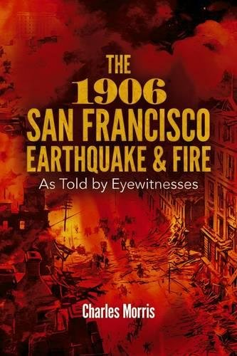 The 1906 San Francisco Earthquake and Fire: As Told by Eyewitnesses PDF