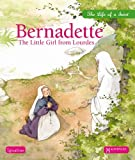 Bernadette: The Little Girl from Lourdes (Life of a Saint)