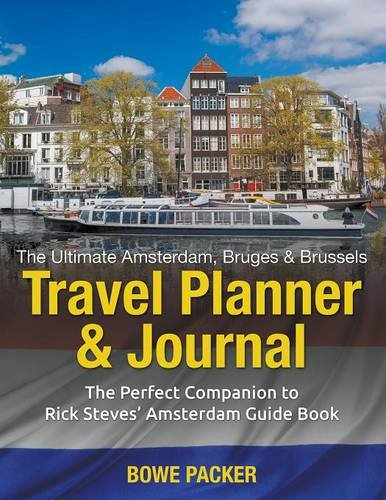 The Ultimate Amsterdam, Bruges & Brussels Travel Planner & Journal: The Perfect Companion to Rick Steves' Amsterdam, Bruges & Brussels Guide Book