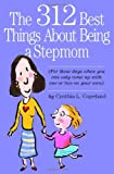 The 312 Best Things about Being a Stepmom, Cynthia L. Copeland, 0761138374