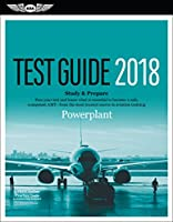 Powerplant Test Guide 2018: Pass your test and know what is essential to become a safe, competent AMT from the most trusted source in aviation training (Fast-Track Test Guides)