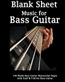 Blank Sheet Music For Bass Guitar: Bass Player, 100 Blank Manuscript Music Pages with Staff and TAB lines, For Musicians Gifts and Bass Players