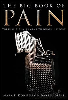 The Big Book of Pain: Punishment and Torture Through History