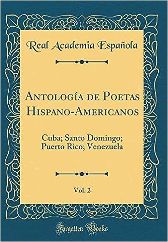 Antología de Poetas Hispano-Americanos, Vol. 2: Cuba; Santo Domingo; Puerto Rico; Venezuela (Classic Reprint) (Spanish Edition): Real Academia Española: ...