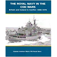 The Royal Navy in The Cod Wars: Britain and Iceland in Conflict 1958-1976