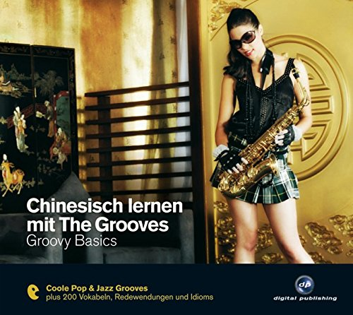 Chinesisch lernen mit The Grooves: Groovy Basics.Coole Pop & Jazz Grooves / Audio-CD mit Booklet (The Grooves digital publishing)