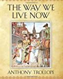 The Way We Live Now, Anthony Trollope, 161949244X