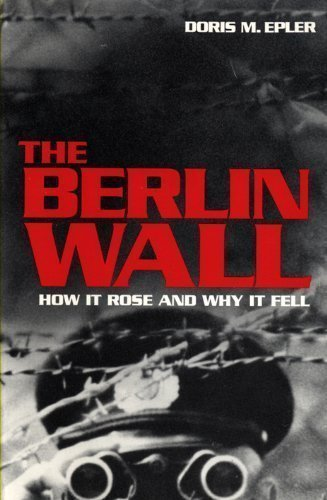 Title: The Berlin Wall How It Rose and Why It Fell