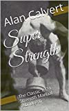 Super Strength: The Classic 1924 Strength Manual (Abridged)