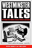 Westminster Tales : The 21st Century Crisis in Political Journalism, Barnett, Steve and Gaber, Ivor, 0826450202