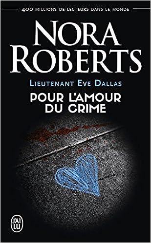 Lieutenant Eve Dallas - 41- Pour l'amour du crime Roberts, Nora