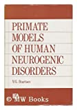 Primate Models of Human Neurogenic Disorders, V. G. Startsev, 0470151935