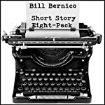 Short Story Eight-Pack: 8 Short Stories | Bill Bernico
