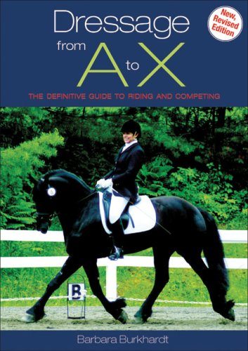 Dressage From A to X: The Definitive Guide to Riding and Competing (New, Revised Edition) ebook