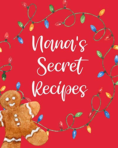 Nana's Secret Recipes: Christmas Cookie Secrets Gift: This is a blank, lined journal that makes a perfect Nana's Secret Cookie Recipes gift for women. ... a convenient size to write secret recipes in. -