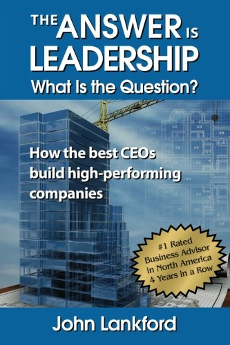 Download The Answer is Leadership What is the Question?: How the best CEOs build high-performing companies PDF