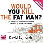 Would You Kill the Fat Man?   David Edmonds