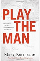 Play the Man: Becoming the Man God Created You to Be Hardcover