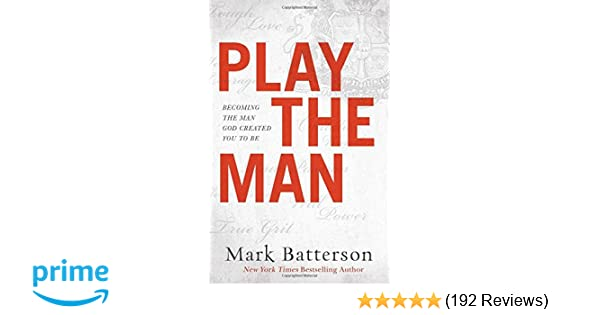Play the man becoming the man god created you to be mark batterson play the man becoming the man god created you to be mark batterson 9780801018985 amazon books fandeluxe Images