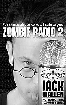 Zombie Radio 2 (I Zombie) by [Wallen, Jack]