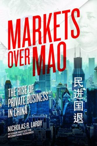 Markets Over Mao: The Rise of Private Business in China PDF